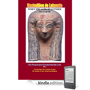 WHEN THE GODS DESCENDED ON EARTH: The Phoenicians-Extraterrestrials Link. Part 4 (Last Volume) (Extraterrestrials in Human History)