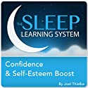 Confidence and Self-Esteem Boost with Hypnosis, Meditation, and Affirmations (The Sleep Learning System)  by Joel Thielke Narrated by Joel Thielke
