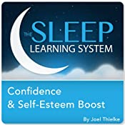 Confidence and Self-Esteem Boost with Hypnosis, Meditation, and Affirmations (The Sleep Learning System) | [Joel Thielke]