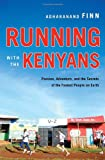 Running with the Kenyans: Passion, Adventure, and the Secrets of the Fastest People on Earth Adharanand Finn
