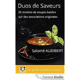 DUOS DE SAVEURS: 20 recettes de soupes bas�es sur des associations originales (Les guides pratiques cuisine t. 1)