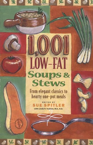 1,001 Low-Fat Soups & Stews: From Elegant Starters to Hearty One-Pot Meals