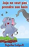 Jojo ne veut pas prendre son bain: lhistoire dun éléphant qui refuse de se laver (Livre pour enfants t. 4) (French Edition)