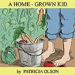 A Home-Grown Kid | Patricia Olson