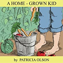 A Home-Grown Kid (       UNABRIDGED) by Patricia Olson Narrated by Nancy Isaacs