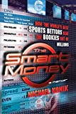 The Smart Money: How the World's Best Sports Bettors Beat the Bookies Out of Millions (English Edition)