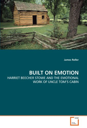 BUILT ON EMOTION: HARRIET BEECHER STOWE AND THE EMOTIONAL WORK OF UNCLE TOM'S CABIN