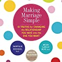 Making Marriage Simple: Ten Truths for Changing the Relationship You Have into the One You Want (       UNABRIDGED) by Harville Hendrix, Helen LaKelly Hunt Narrated by Harville Hendrix, Helen LaKelly Hunt