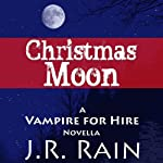 Christmas Moon: Vampire for Hire, Book 4.5 (       UNABRIDGED) by J. R. Rain Narrated by Dina Pearlman