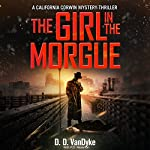 The Girl in the Morgue: California Corwin P. I. Mystery Series, Book 4 | D. D. VanDyke,P.D. Workman