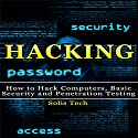 Hacking: How to Hack Computers, Basic Security, and Penetration Testing Audiobook by Solis Tech Narrated by Millian Quinteros