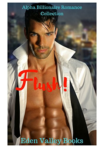 Flush!: ALPHA BILLIONAIRE ROMANCE COLLECTION (New Adult Contemporary Short Stories Collection)