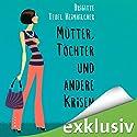 Mütter, Töchter und andere Krisen Hörbuch von Brigitte Teufl-Heimhilcher Gesprochen von: Sylvia Heid