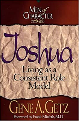 Men of Character: Joshua: Living as a Consistent Role Model
