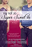 My Not So Super Sweet Life (Entangled DigiTeen)