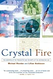 Crystal Fire: The Invention of the Transistor and the Birth of the Information Age (Sloan Technology Series)