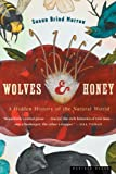 Susan Brind Morrow Wolves and Honey: A Hidden History of the Natural World