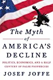 img - for The Myth of America's Decline: Politics, Economics, and a Half Century of False Prophecies book / textbook / text book