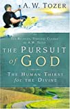The Pursuit of God: The Human Thirst For the Divine (1600660150) by A. W. Tozer