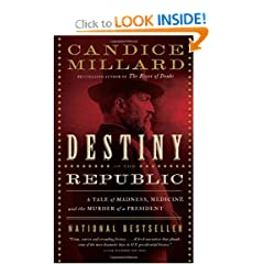Destiny of the Republic: A Tale of Madness, Medicine and the Murder of a President by Candice Millard