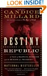 Destiny of the Republic: A Tale of Ma...