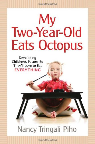 My Two-Year-Old Eats Octopus: Raising Children Who Love to Eat Everything