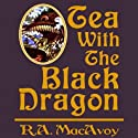 Tea with the Black Dragon: Black Dragon, Book 1 (       UNABRIDGED) by R. A. MacAvoy Narrated by Megan Hayes