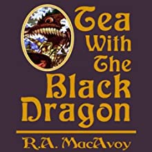 Tea with the Black Dragon: Black Dragon, Book 1 Audiobook by R. A. MacAvoy Narrated by Megan Hayes