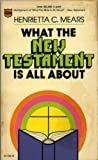 What the New Testament Is All About (0830705252) by Mears, Henrietta C.