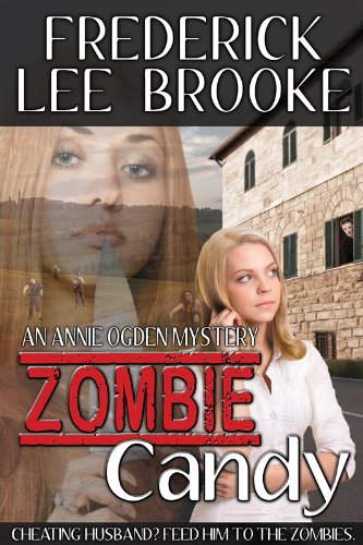 <strong>Kindle Nation Daily Bargain Book Alert! Frederick Lee Brooke's Dark Comedy <em>ZOMBIE CANDY (ANNIE OGDEN MYSTERY 2)</em> Is The Perfect Mix Of Mystery, Horror & Romance And At 99 Cents or FREE via Kindle Lending Library, It's The Perfect Price! 4.9 Stars on Amazon With All Rave Reviews </strong>
