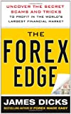 The Forex Edge:  Uncover the Secret Scams and Tricks to Profit in the Worlds Largest Financial Market