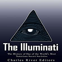 The Illuminati: The History of One of the World's Most Notorious Secret Societies Audiobook by  Charles River Editors Narrated by Scott Clem