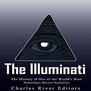 The Illuminati: The History of One of the World's Most Notorious Secret Societies Hörbuch von  Charles River Editors Gesprochen von: Scott Clem