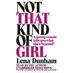 Not That Kind of Girl: A Young Woman Tells You What She's 'Learned' (       UNABRIDGED) by Lena Dunham Narrated by Lena Dunham