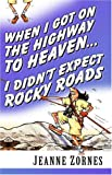 img - for When I Got on the Highway to Heaven . . . I Didn't Expect Rocky Roads book / textbook / text book