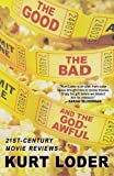 The Good, the Bad and the Godawful: 21st-Century Movie Reviews (031264163X) by Loder, Kurt
