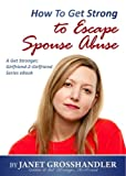 img - for How To Get Strong to Escape Spouse Abuse (Get Stronger, Girlfriend-2-Girlfriend Series) book / textbook / text book
