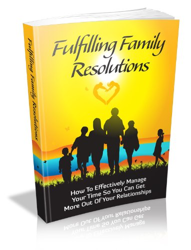 Fulfilling Family Resolutions: Effectively Manage Your Time and Get More Out of Your Relationships