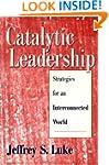 Catalytic Leadership: Strategies for...