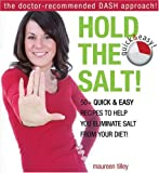 img - for Hold the Salt!: 50+ quick & easy recipes to help you eliminate salt from your diet! book / textbook / text book