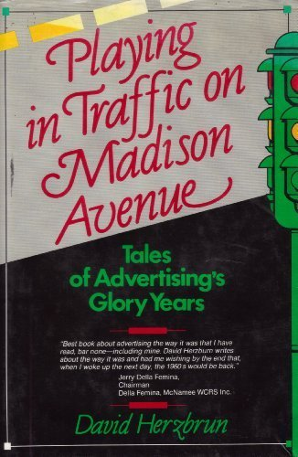 Playing in Traffic on Madison Avenue: Tales of Advertising's Glory Years