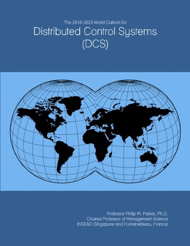 The 2018-2023 World Outlook for Distributed Control Systems (DCS)