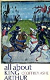 All about King Arthur ([An Allabout book]) (0491004621) by Ashe, Geoffrey