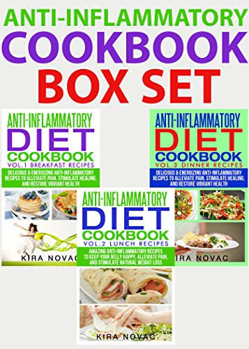 Anti-Inflammatory Cookbook: Box Set: Anti-Inflammatory Breakfast, Lunch & Dinner Recipes for Health & Weight Loss (Anti-Inflammatory Diet Cookbook Book 4) by Kira Novac