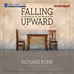 Falling Upward: A Spirituality for the Two Halves of Life | Richard Rohr