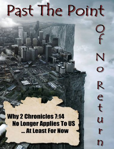 Ray Gano - Past The Point of No Return - Why 2 Chronicles 7:14 No Longer Applies To US ...At Least For Now By Ray Gano
