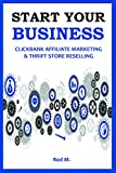 START YOUR BUSINESS - 2 HOME BASED BUSINESS IDEAS: CLICKBANK AFFILIATE MARKETING & THRIFT STORE RESELLING