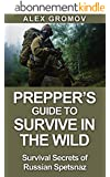 Prepper's Guide to Survive in the Wild: Survival Secrets of the Russian Spetsnaz (Prepping & Homesteading) (English Edition)