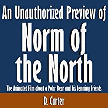An Unauthorized Preview of Norm of the North: The Animated Film About a Polar Bear and His Lemming Friends (       UNABRIDGED) by D. Carter Narrated by Scott Clem