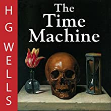 The Time Machine (       UNABRIDGED) by H. G. Wells Narrated by Greg Wagland